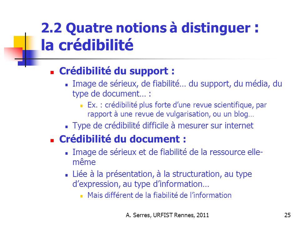 A. Serres, URFIST Rennes, 201125 2.2 Quatre notions à distinguer : la crédibilité Crédibilité du support : Image de sérieux, de fiabilité… du support,