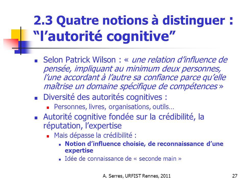 A. Serres, URFIST Rennes, 201127 2.3 Quatre notions à distinguer : lautorité cognitive Selon Patrick Wilson : « une relation dinfluence de pensée, imp