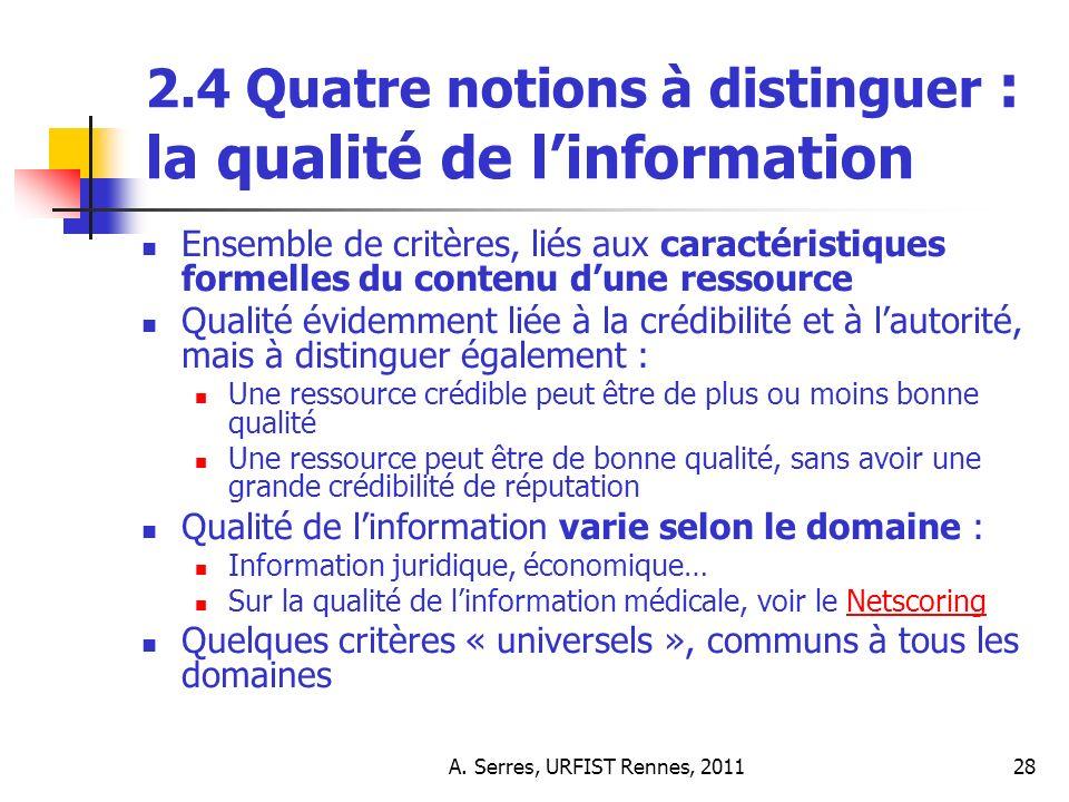 A. Serres, URFIST Rennes, 201128 2.4 Quatre notions à distinguer : la qualité de linformation Ensemble de critères, liés aux caractéristiques formelle
