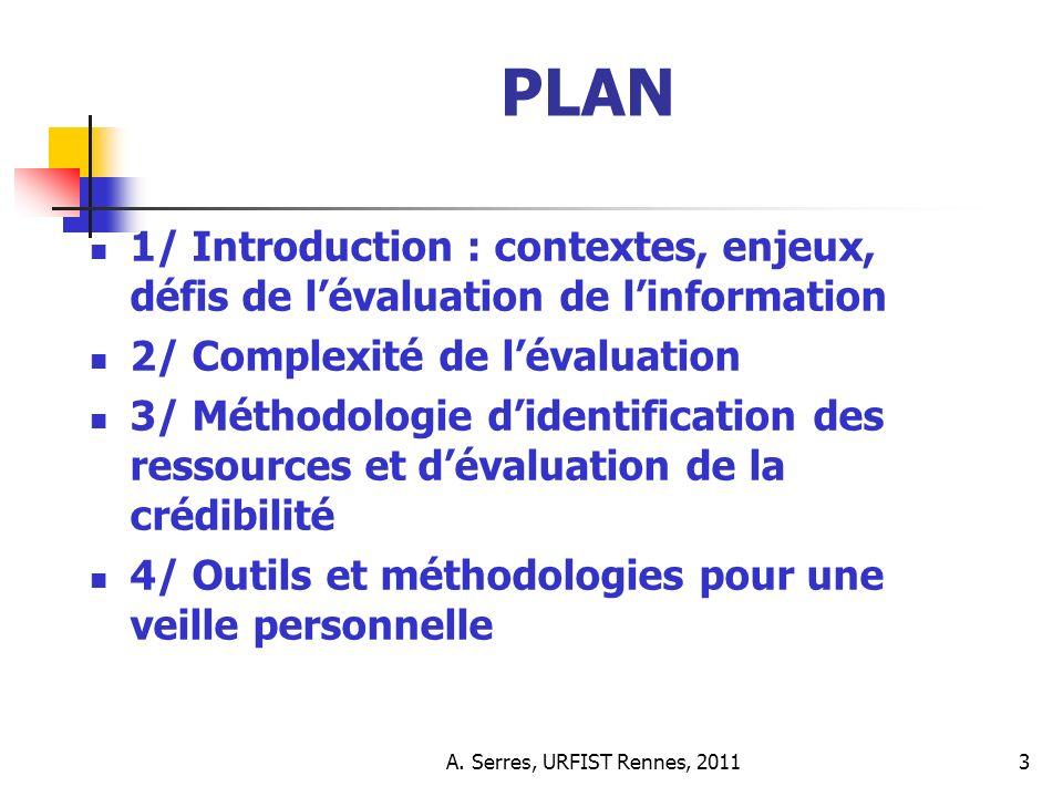 A. Serres, URFIST Rennes, 20113 PLAN 1/ Introduction : contextes, enjeux, défis de lévaluation de linformation 2/ Complexité de lévaluation 3/ Méthodo