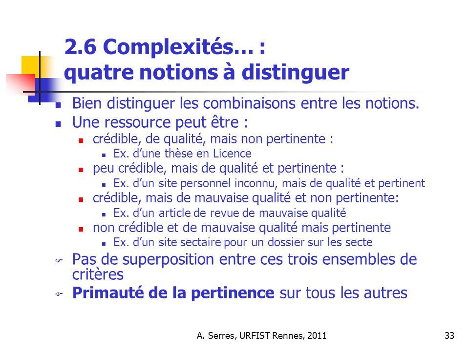 A. Serres, URFIST Rennes, 201133 2.6 Complexités… : quatre notions à distinguer Bien distinguer les combinaisons entre les notions. Une ressource peut