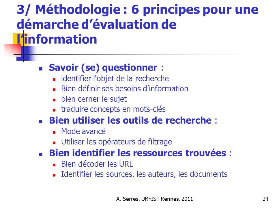 A. Serres, URFIST Rennes, 201134 3/ Méthodologie : 6 principes pour une démarche dévaluation de linformation Savoir (se) questionner : identifier l'ob