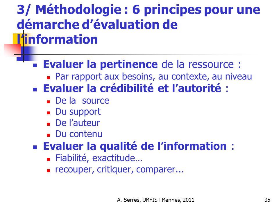 A. Serres, URFIST Rennes, 201135 3/ Méthodologie : 6 principes pour une démarche dévaluation de linformation Evaluer la pertinence de la ressource : P