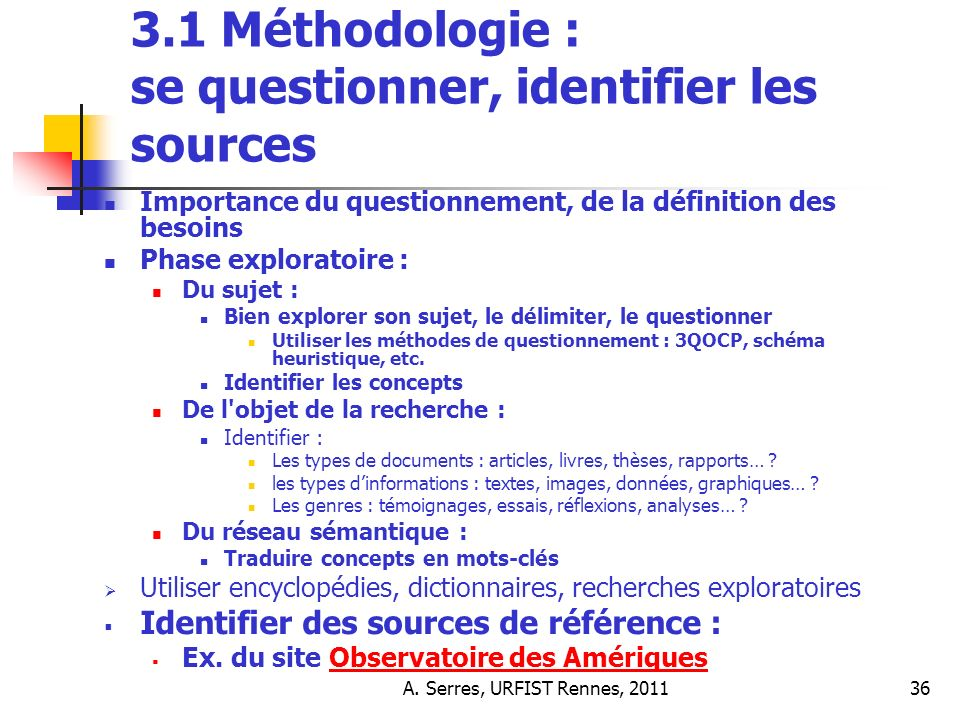 A. Serres, URFIST Rennes, 201136 3.1 Méthodologie : se questionner, identifier les sources Importance du questionnement, de la définition des besoins