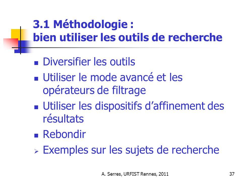 A. Serres, URFIST Rennes, 201137 3.1 Méthodologie : bien utiliser les outils de recherche Diversifier les outils Utiliser le mode avancé et les opérat