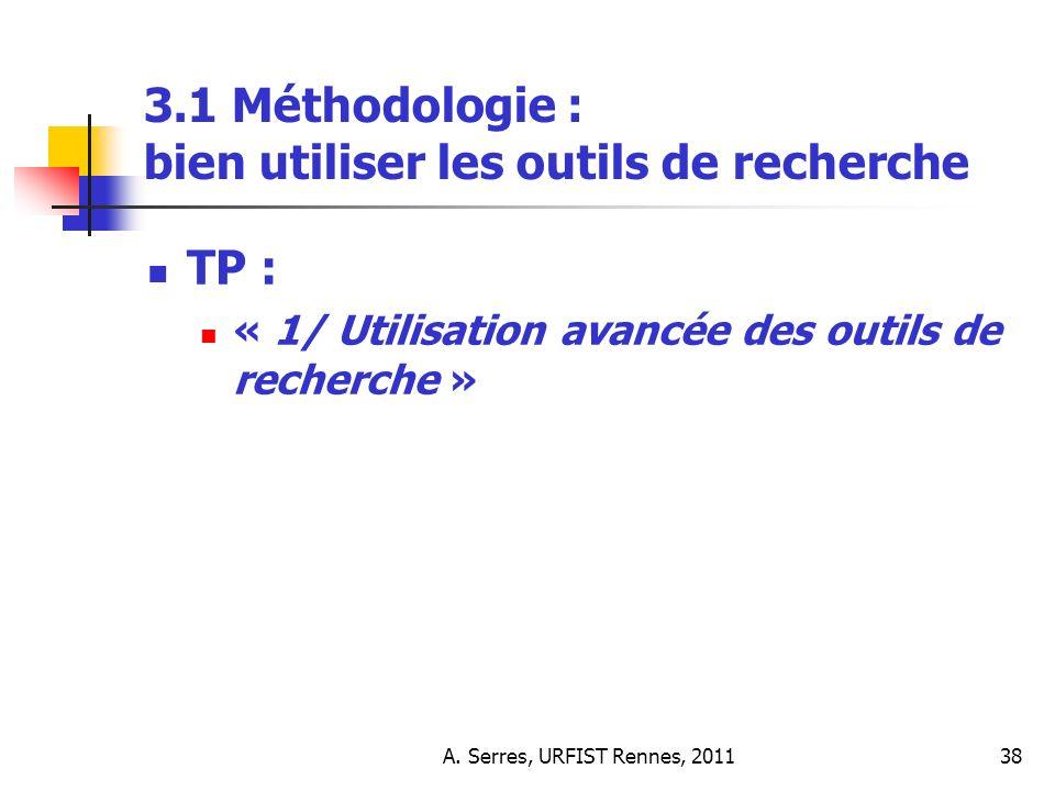 A. Serres, URFIST Rennes, 201138 3.1 Méthodologie : bien utiliser les outils de recherche TP : « 1/ Utilisation avancée des outils de recherche »