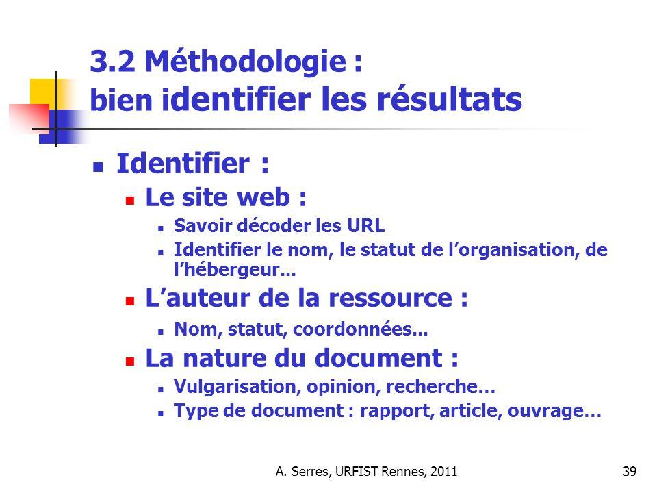 A. Serres, URFIST Rennes, 201139 3.2 Méthodologie : bien i dentifier les résultats Identifier : Le site web : Savoir décoder les URL Identifier le nom