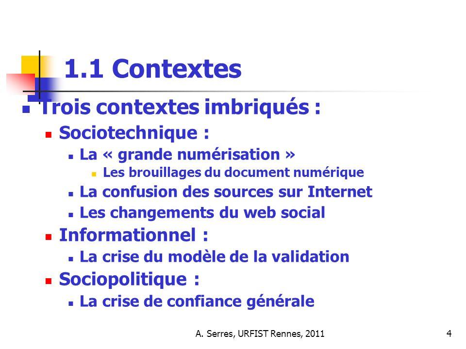 A. Serres, URFIST Rennes, 20114 1.1 Contextes Trois contextes imbriqués : Sociotechnique : La « grande numérisation » Les brouillages du document numé