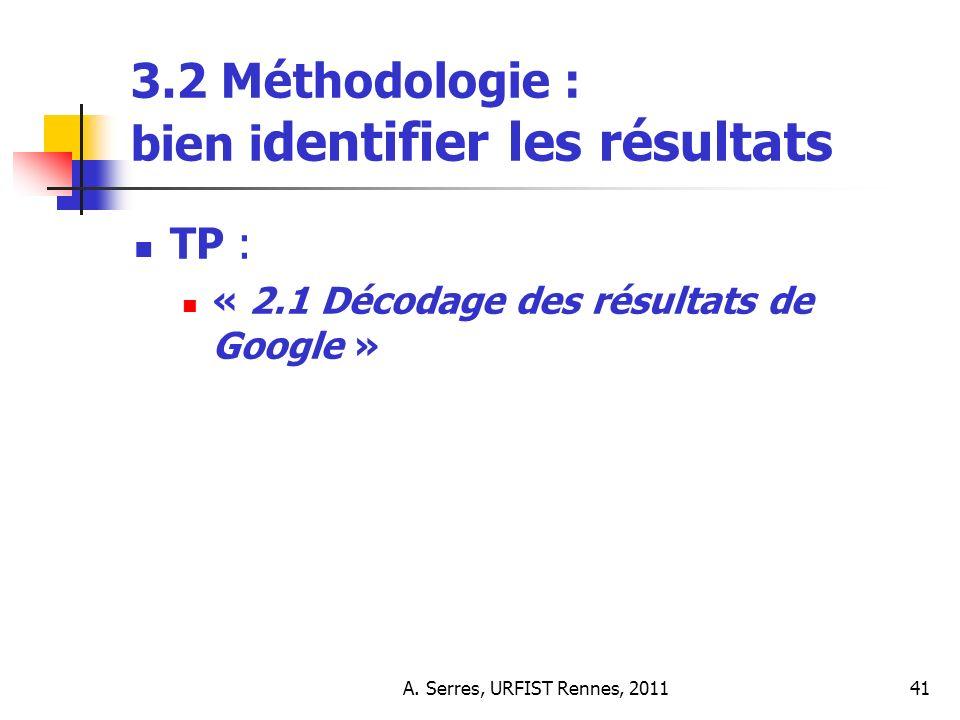 A. Serres, URFIST Rennes, 201141 3.2 Méthodologie : bien i dentifier les résultats TP : « 2.1 Décodage des résultats de Google »