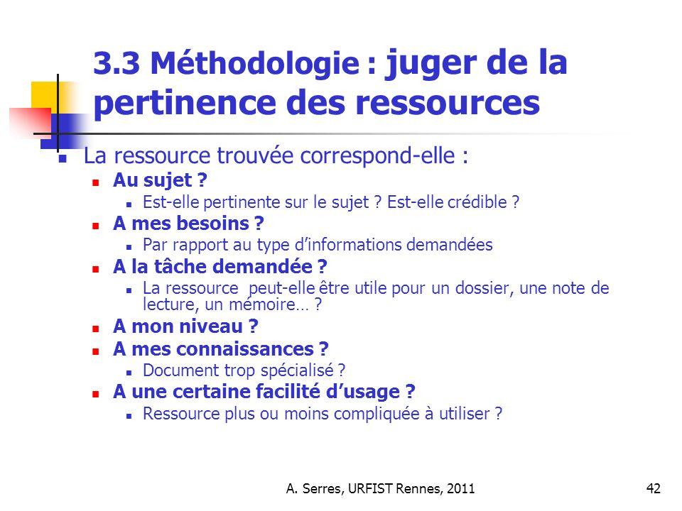 A. Serres, URFIST Rennes, 201142 3.3 Méthodologie : juger de la pertinence des ressources La ressource trouvée correspond-elle : Au sujet ? Est-elle p