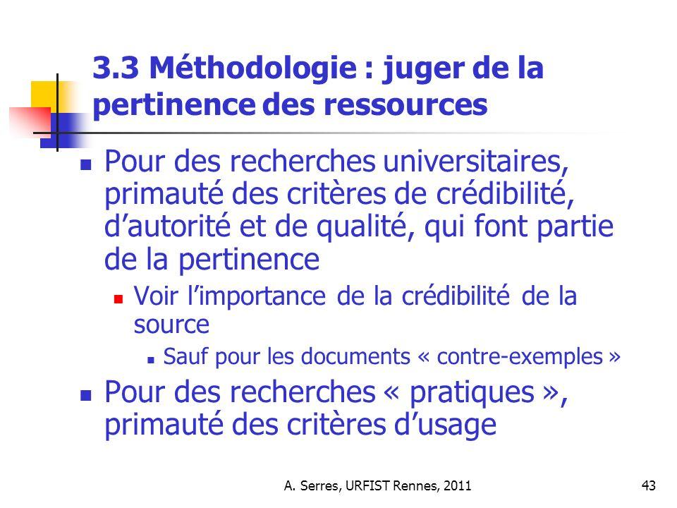 A. Serres, URFIST Rennes, 201143 3.3 Méthodologie : juger de la pertinence des ressources Pour des recherches universitaires, primauté des critères de