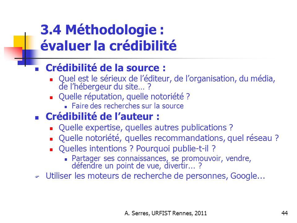 A. Serres, URFIST Rennes, 201144 3.4 Méthodologie : évaluer la crédibilité Crédibilité de la source : Quel est le sérieux de léditeur, de lorganisatio