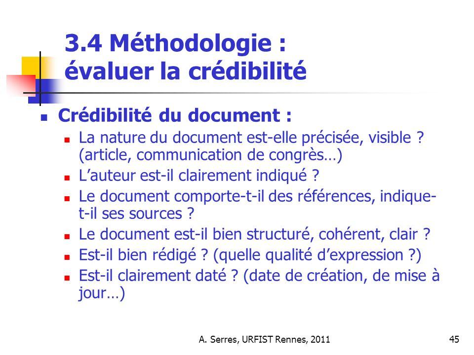 A. Serres, URFIST Rennes, 201145 3.4 Méthodologie : évaluer la crédibilité Crédibilité du document : La nature du document est-elle précisée, visible