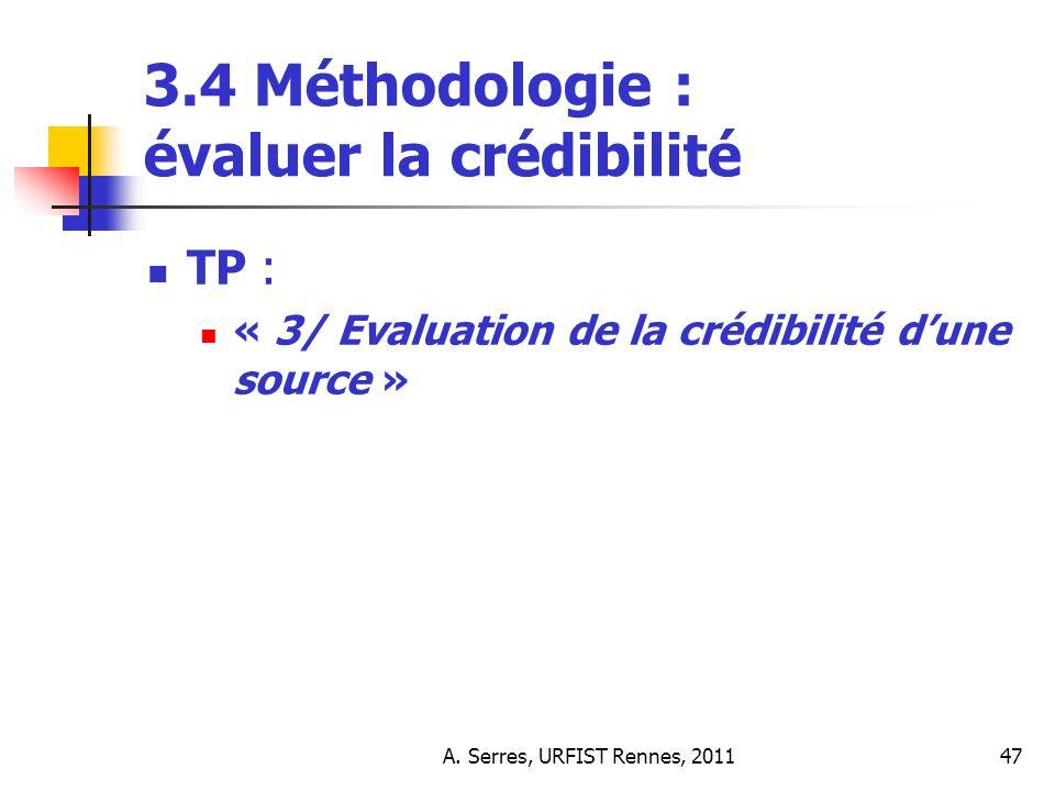 A. Serres, URFIST Rennes, 201147 3.4 Méthodologie : évaluer la crédibilité TP : « 3/ Evaluation de la crédibilité dune source »