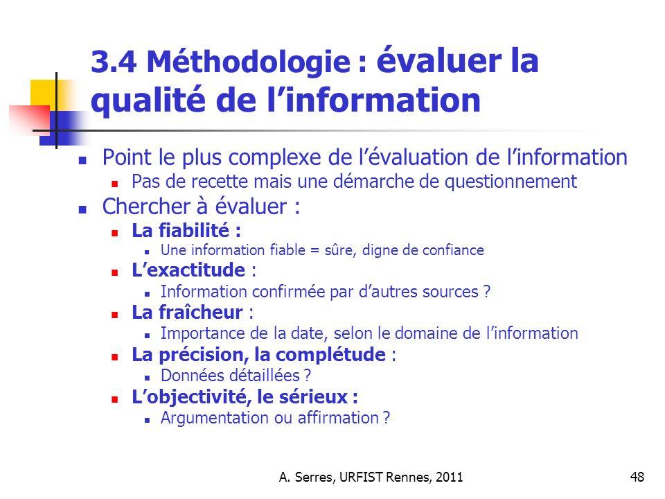 A. Serres, URFIST Rennes, 201148 3.4 Méthodologie : évaluer la qualité de linformation Point le plus complexe de lévaluation de linformation Pas de re