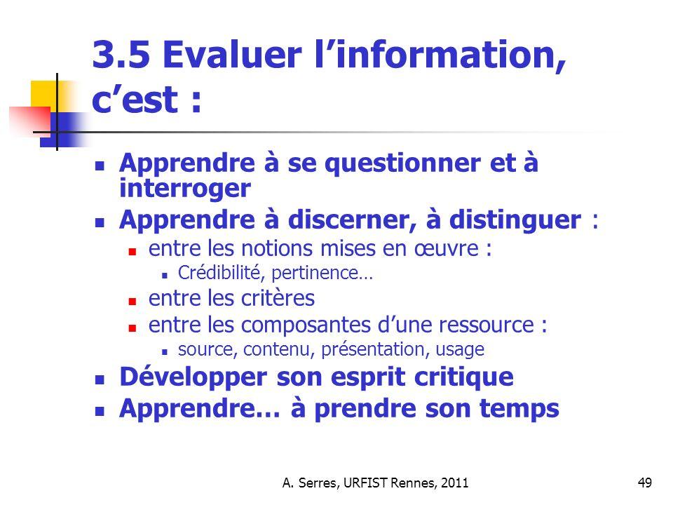 A. Serres, URFIST Rennes, 201149 3.5 Evaluer linformation, cest : Apprendre à se questionner et à interroger Apprendre à discerner, à distinguer : ent