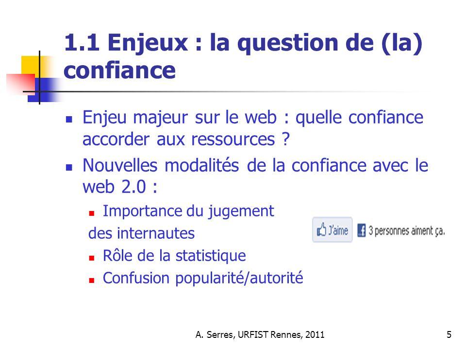 A. Serres, URFIST Rennes, 20115 1.1 Enjeux : la question de (la) confiance Enjeu majeur sur le web : quelle confiance accorder aux ressources ? Nouvel