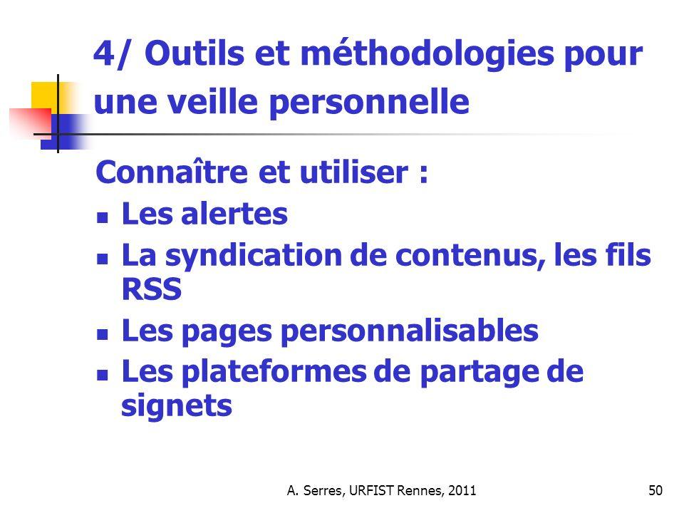 A. Serres, URFIST Rennes, 201150 4/ Outils et méthodologies pour une veille personnelle Connaître et utiliser : Les alertes La syndication de contenus
