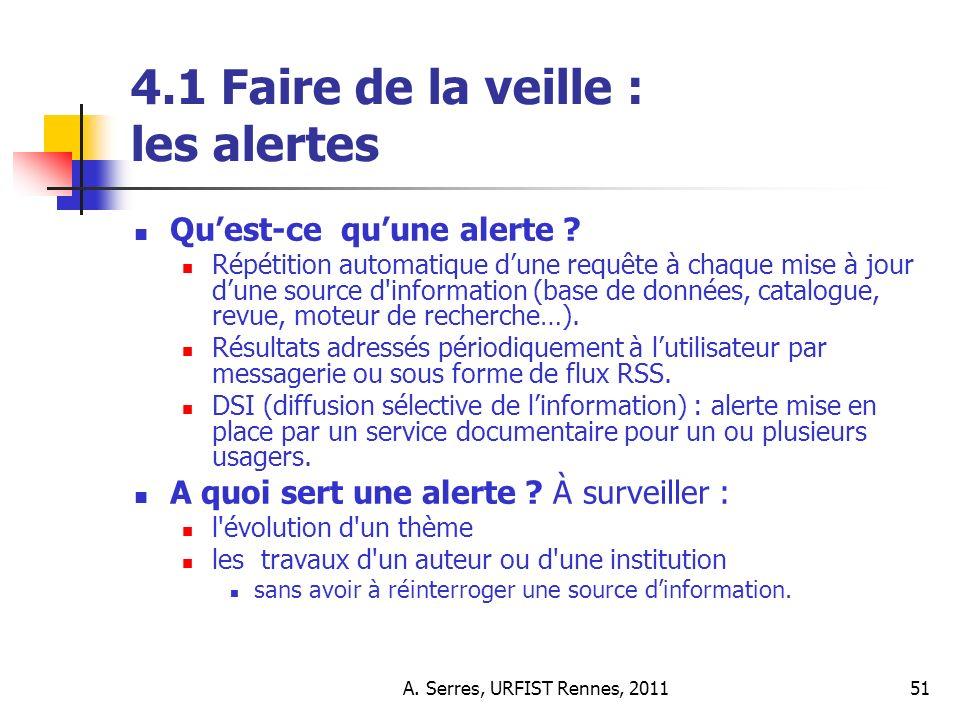 A. Serres, URFIST Rennes, 201151 4.1 Faire de la veille : les alertes Quest-ce quune alerte .
