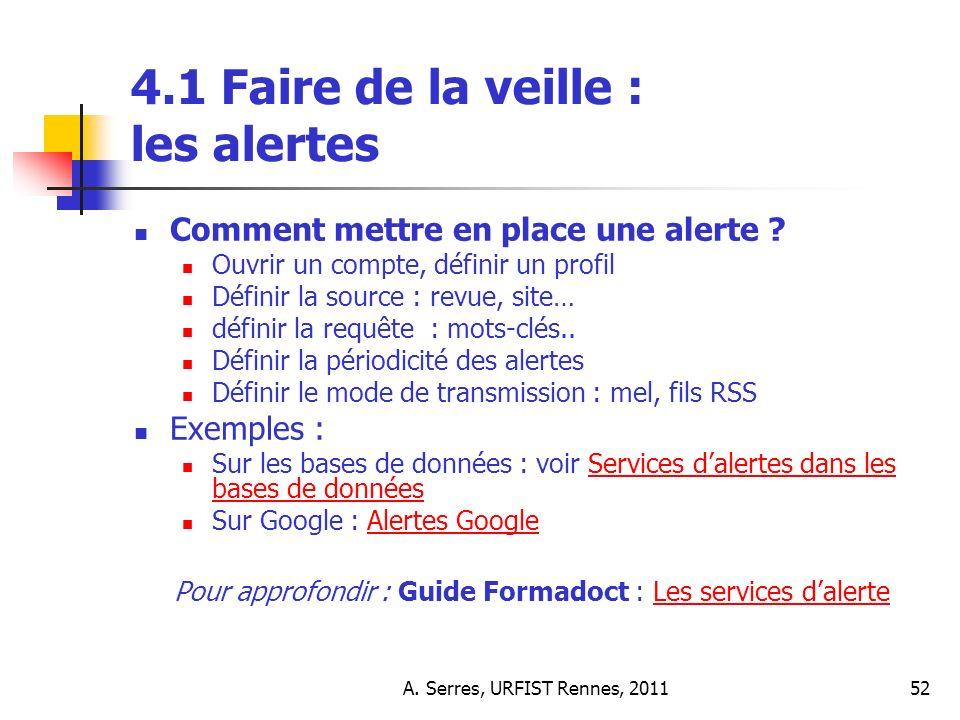 A. Serres, URFIST Rennes, 201152 4.1 Faire de la veille : les alertes Comment mettre en place une alerte ? Ouvrir un compte, définir un profil Définir
