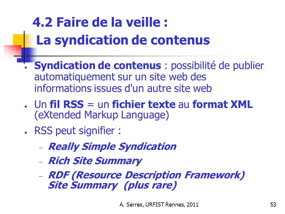 A. Serres, URFIST Rennes, 201153 4.2 Faire de la veille : La syndication de contenus Syndication de contenus : possibilité de publier automatiquement