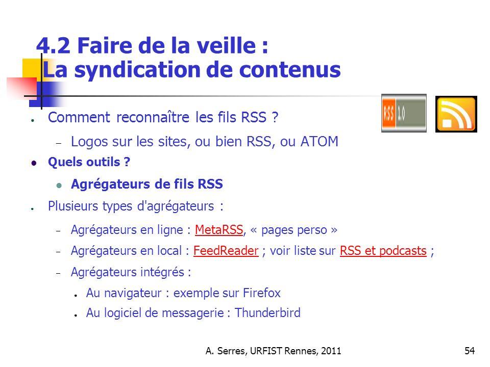 A. Serres, URFIST Rennes, 201154 4.2 Faire de la veille : La syndication de contenus Comment reconnaître les fils RSS ? Logos sur les sites, ou bien R