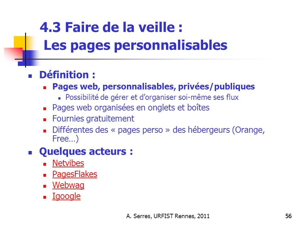 A. Serres, URFIST Rennes, 201156 4.3 Faire de la veille : Les pages personnalisables Définition : Pages web, personnalisables, privées/publiques Possi