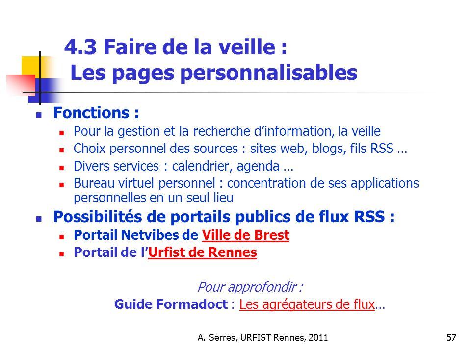 A. Serres, URFIST Rennes, 201157 4.3 Faire de la veille : Les pages personnalisables Fonctions : Pour la gestion et la recherche dinformation, la veil