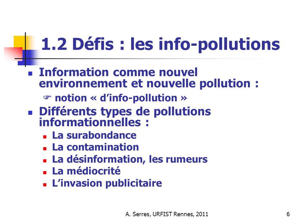 A. Serres, URFIST Rennes, 20116 1.2 Défis : les info-pollutions Information comme nouvel environnement et nouvelle pollution : notion « dinfo-pollutio