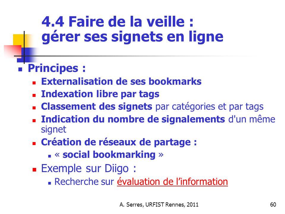 A. Serres, URFIST Rennes, 201160 4.4 Faire de la veille : gérer ses signets en ligne Principes : Externalisation de ses bookmarks Indexation libre par