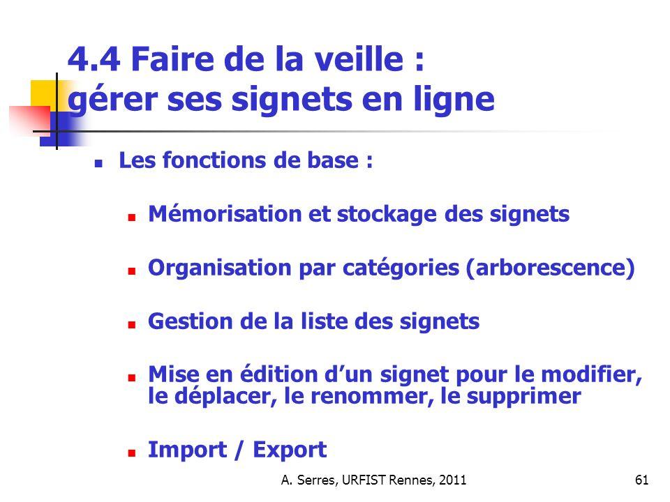 A. Serres, URFIST Rennes, 201161 4.4 Faire de la veille : gérer ses signets en ligne Les fonctions de base : Mémorisation et stockage des signets Orga
