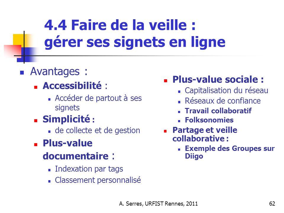 A. Serres, URFIST Rennes, 201162 4.4 Faire de la veille : gérer ses signets en ligne Avantages : Accessibilité : Accéder de partout à ses signets Simp