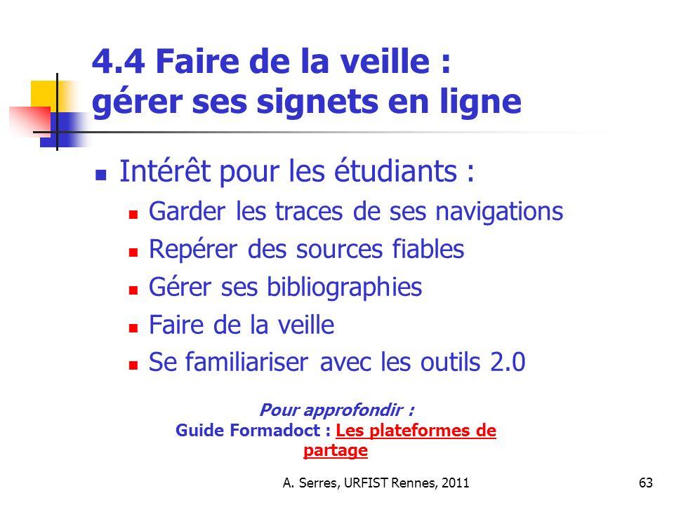 A. Serres, URFIST Rennes, 201163 4.4 Faire de la veille : gérer ses signets en ligne Intérêt pour les étudiants : Garder les traces de ses navigations