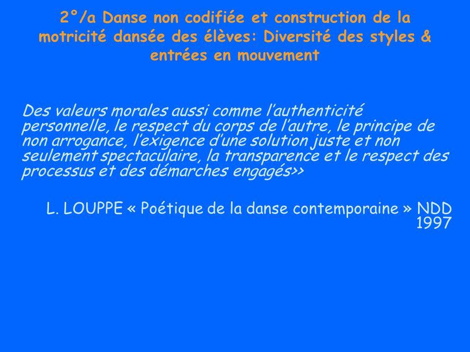 2°/a Danse non codifiée et construction de la motricité dansée des élèves: Diversité des styles & entrées en mouvement Des valeurs morales aussi comme