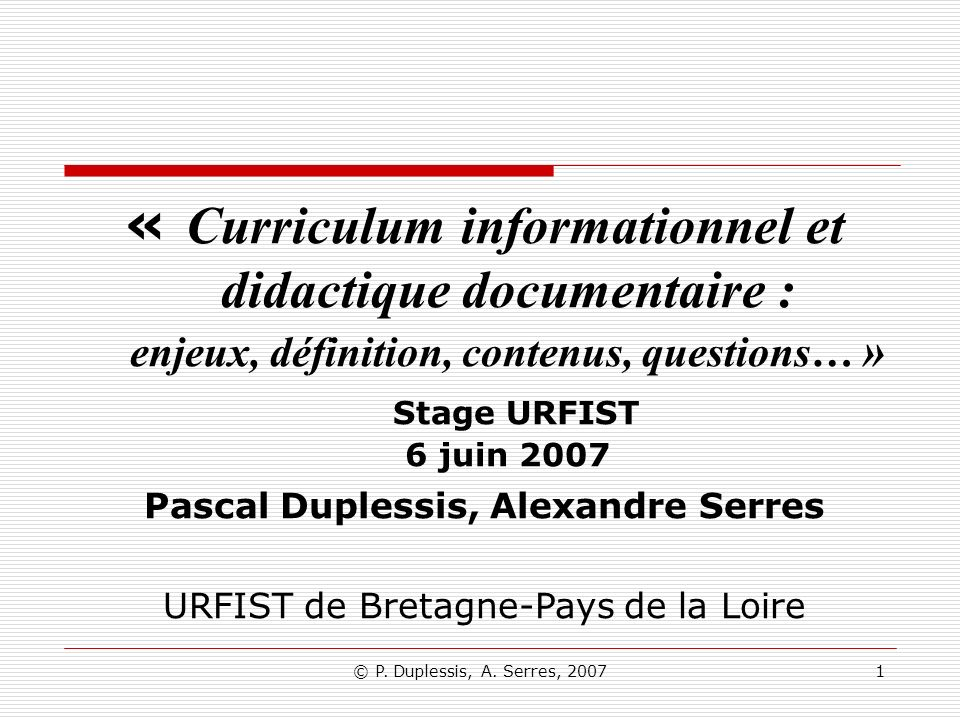 © P.Duplessis, A. Serres, 200742 2- Le curriculum informationnel 24.