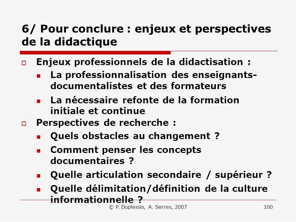 © P. Duplessis, A. Serres, 2007100 6/ Pour conclure : enjeux et perspectives de la didactique Enjeux professionnels de la didactisation : La professio