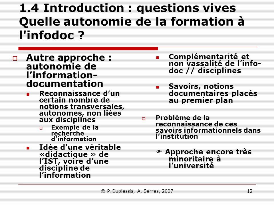 © P. Duplessis, A. Serres, 200712 1.4 Introduction : questions vives Quelle autonomie de la formation à l'infodoc ? Autre approche : autonomie de linf