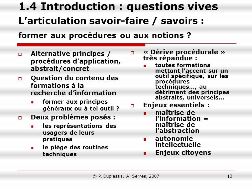 © P. Duplessis, A. Serres, 200713 1.4 Introduction : questions vives Larticulation savoir-faire / savoirs : former aux procédures ou aux notions ? Alt