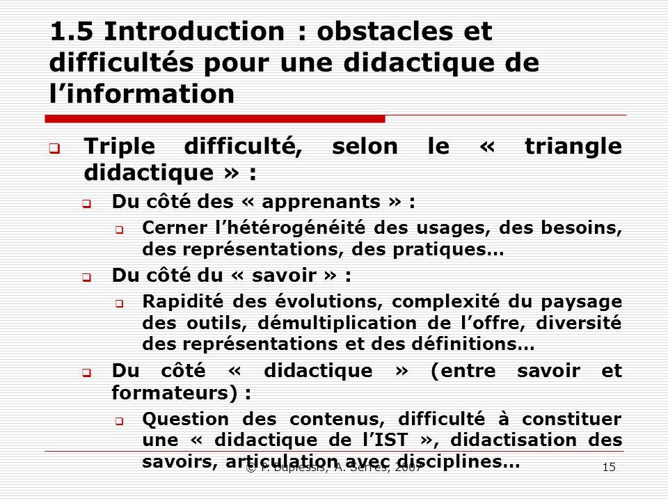 © P. Duplessis, A. Serres, 200715 1.5 Introduction : obstacles et difficultés pour une didactique de linformation Triple difficulté, selon le « triang