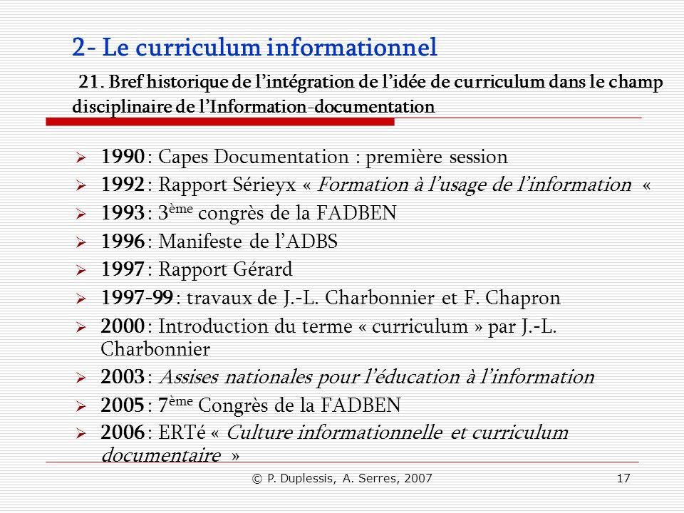 © P. Duplessis, A. Serres, 200717 2- Le curriculum informationnel 21. Bref historique de lintégration de lidée de curriculum dans le champ disciplinai
