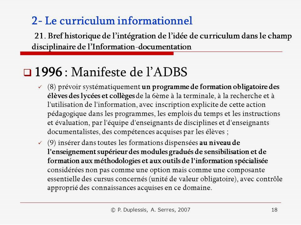 © P. Duplessis, A. Serres, 200718 2- Le curriculum informationnel 21. Bref historique de lintégration de lidée de curriculum dans le champ disciplinai