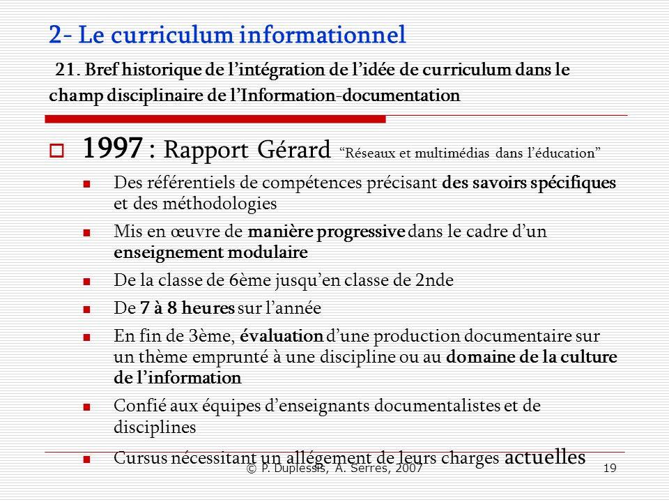 © P. Duplessis, A. Serres, 200719 2- Le curriculum informationnel 21. Bref historique de lintégration de lidée de curriculum dans le champ disciplinai