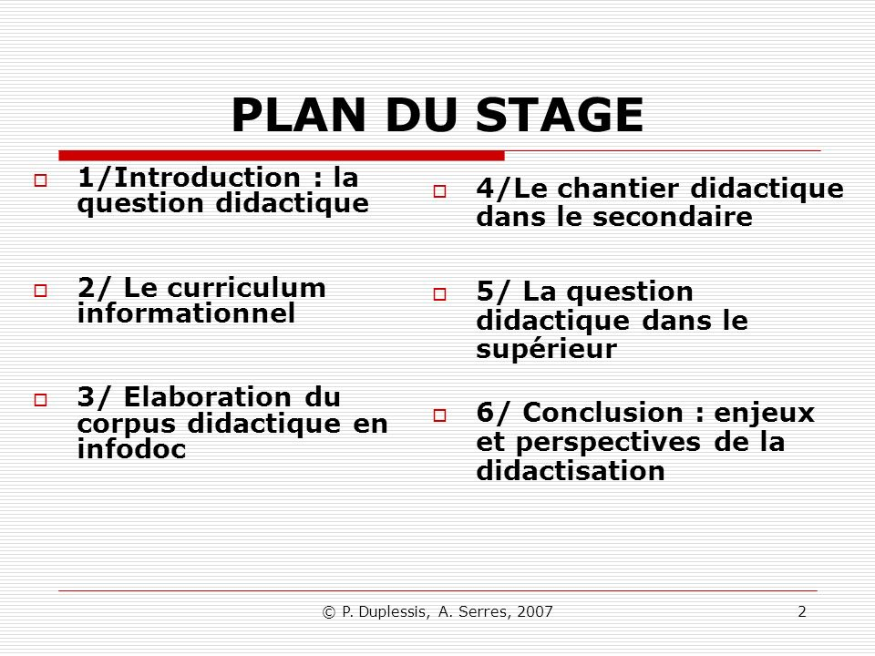 © P. Duplessis, A. Serres, 20072 PLAN DU STAGE 1/Introduction : la question didactique 2/ Le curriculum informationnel 3/ Elaboration du corpus didact