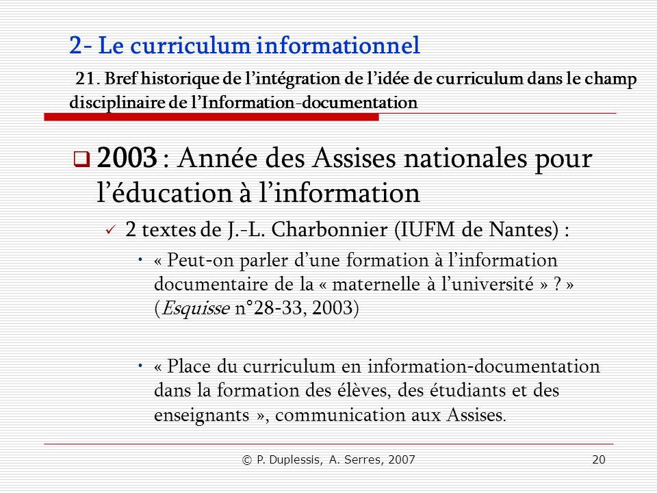 © P. Duplessis, A. Serres, 200720 2- Le curriculum informationnel 21. Bref historique de lintégration de lidée de curriculum dans le champ disciplinai