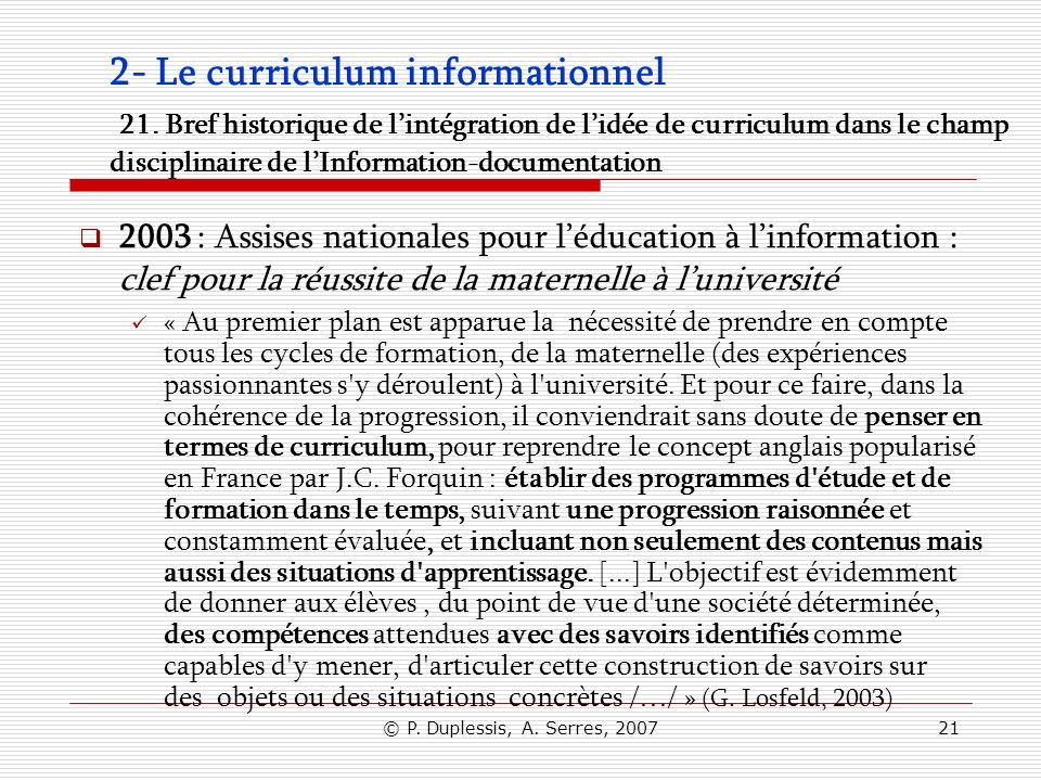 © P. Duplessis, A. Serres, 200721 2- Le curriculum informationnel 21. Bref historique de lintégration de lidée de curriculum dans le champ disciplinai