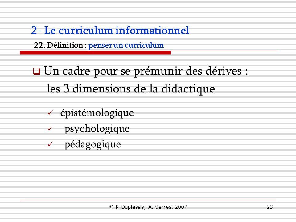 © P. Duplessis, A. Serres, 200723 2- Le curriculum informationnel 22. Définition : penser un curriculum Un cadre pour se prémunir des dérives : les 3