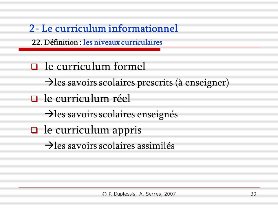 © P.Duplessis, A. Serres, 200730 2- Le curriculum informationnel 22.