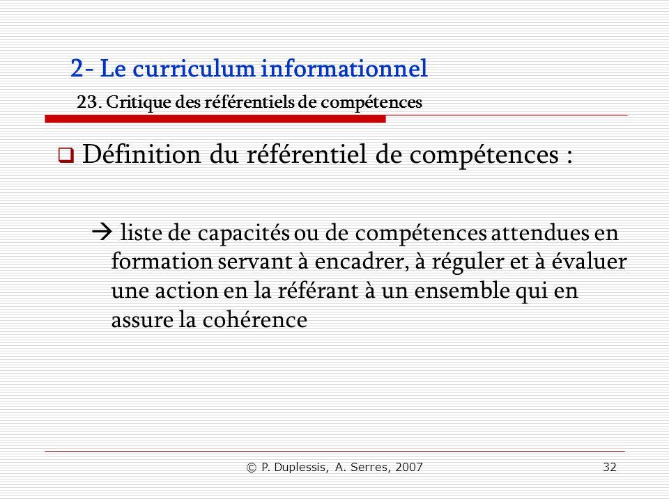 © P. Duplessis, A. Serres, 200732 2- Le curriculum informationnel 23. Critique des référentiels de compétences Définition du référentiel de compétence