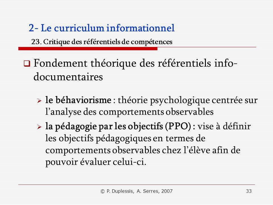 © P. Duplessis, A. Serres, 200733 2- Le curriculum informationnel 23. Critique des référentiels de compétences Fondement théorique des référentiels in
