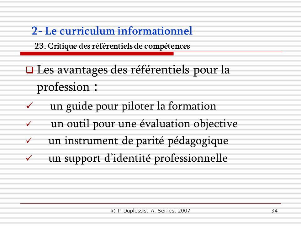 © P. Duplessis, A. Serres, 200734 2- Le curriculum informationnel 23. Critique des référentiels de compétences Les avantages des référentiels pour la